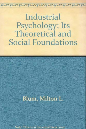 Industrial Psychology: Its Theoretical and Social Foundations: Blum, Milton L.;