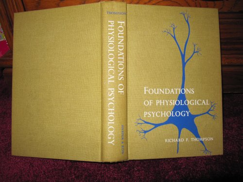 Foundations of Physiological Psychology: Thompson, Richard F.