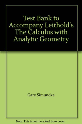 Test Bank to Accompany Leithold's The Calculus: Gary Simundza