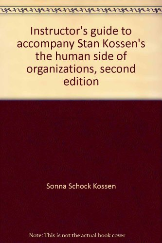 9780063736184: Instructor's guide to accompany Stan Kossen's the human side of organizations, second edition