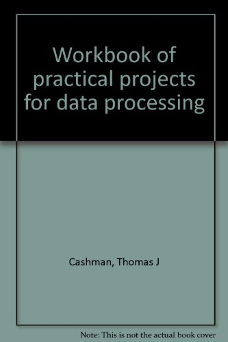 Workbook of Practical Projects for Data Processing: Cashman, Thomas J.; Keys, William J.