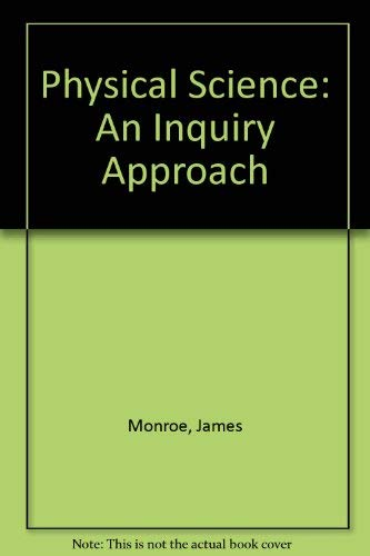 Physical Science: An Inquiry Approach: Monroe, James, Jackson, Bonnie
