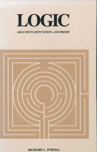 Logic: Argument, refutation, and proof: Richard L Purtill