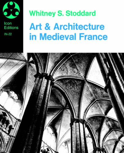 9780064300223: Art and Architecture in Medieval France: Medieval Architecture, Sculpture, Stained Glass, Manuscripts, the Art of the Church Treasuries (Icon Editions)