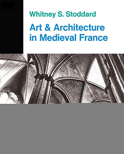 Art and Architecture in Medieval France: Medieval Architecture, Sculpture, Stained Glass, Manuscr...