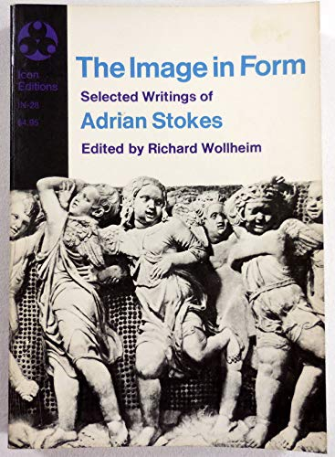 9780064300285: The Image in Form: Selected writings of Adrian Stokes (Icon Editions, IN-28)