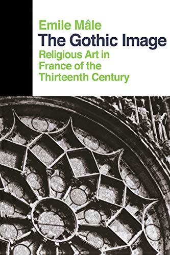 9780064300322: The Gothic Image: Religious Art in France of the Thirteenth Century (Icon Editions)