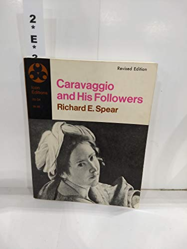 Caravaggio and his followers (Icon editions ; IN-34): Richard E Spear