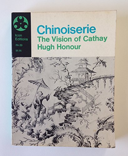 Chinoiserie: The Vision of Cathay: Hugh Honour