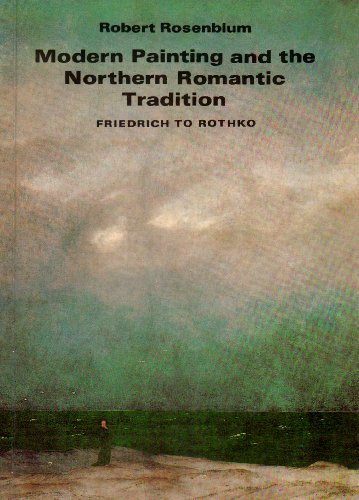 9780064300575: Modern Painting And The Northern Romantic Tradition: Friedrich To Rothko