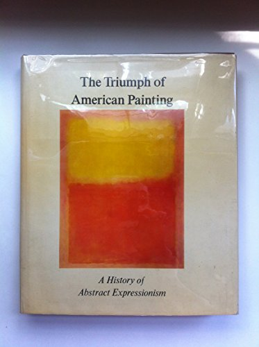9780064300759: The Triumph of American Painting: A History of Abstract Expressionism
