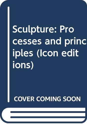 9780064300919: Sculpture: Processes and principles (Icon editions)
