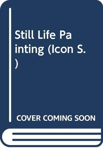 9780064300964: Still-life Painting: From Antiquity to the Present (Icon)