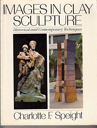 Images in Clay Sculpture: Historical and Contemporary Techniques (Icon Editions): Charlotte F. ...