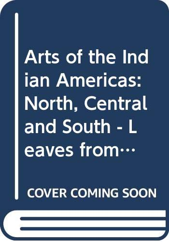 9780064301350: Arts of the Indian Americas: North, Central and South - Leaves from the Sacred Tree (Icon Editions)