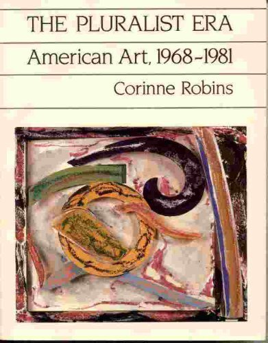 9780064301374: The Pluralist Era: American Art, 1968-1981 (Icon Editions)