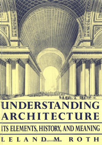 Understanding Architecture: Its Elements, History, and Meaning: Leland M. Roth