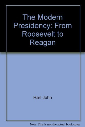 The Modern Presidency: From Roosevelt to Reagan: John Hart~Malcolm Shaw