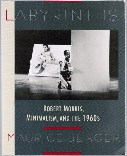 9780064301855: Labyrinths: Robert Morris, Minimalism, and the 1960's