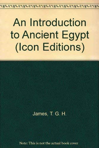 An Introduction to Ancient Egypt (Icon Editions): James, T. G. H.