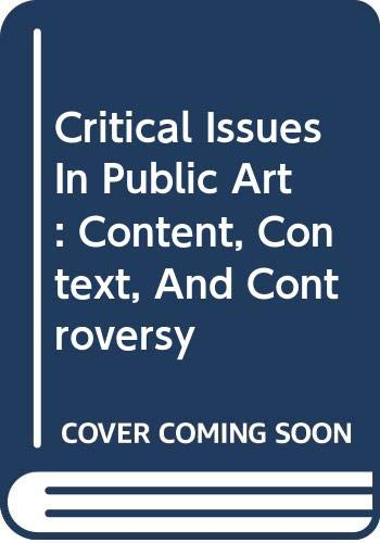 9780064302203: Critical Issues In Public Art: Content, Context, And Controversy