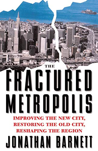 9780064302227: The Fractured Metropolis: Improving The New City, Restoring The Old City, Reshaping The Region