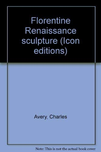 Florentine Renaissance sculpture (Icon editions) (0064303004) by Charles Avery