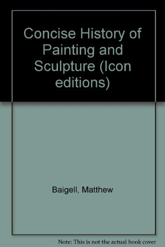 9780064303507: Concise History of Painting and Sculpture (Icon editions)