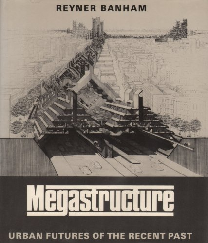 9780064303712: Megastructure : Urban Futures of the Recent Past / [By] Reyner Banham