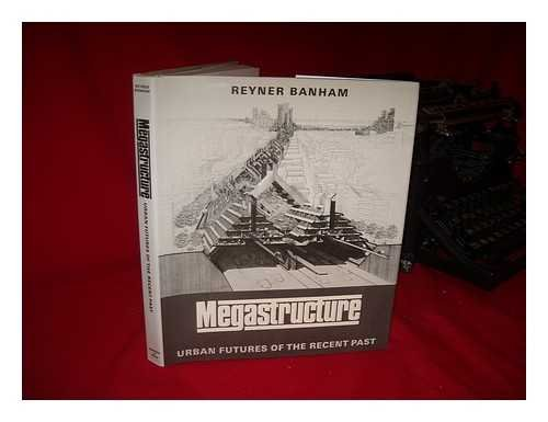 Megastructure: Urban Futures of the Recent Past: Banham, Reyner