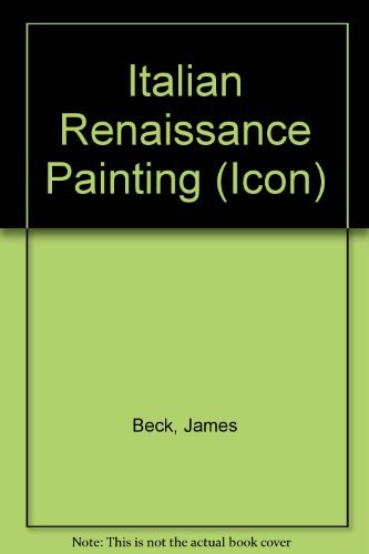 Italian Renaissance Painting (Icon Editions): Beck, James