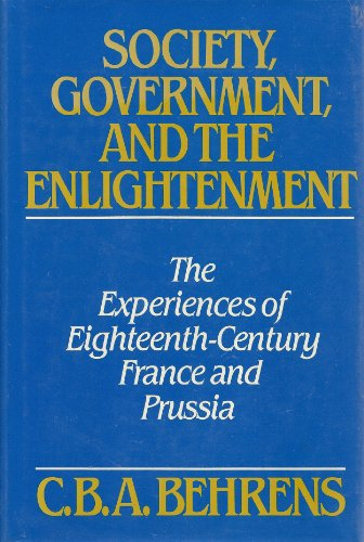 Society, Government and the Enlightenment: The Experiences of Eighteenth-Century France and Prussia...