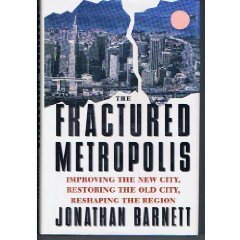 9780064303965: The Fractured Metropolis: Improving The New City, Restoring The Old City, Reshaping The Region