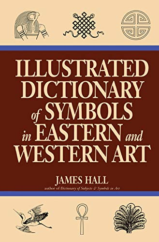 9780064309820: Illustrated Dictionary Of Symbols In Eastern And Western Art (Icon Editions)