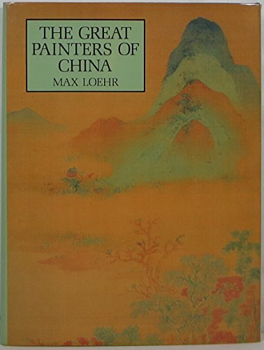 The Great Painters of China: Loehr, Max