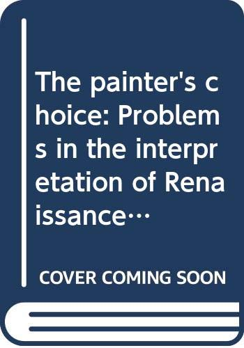 9780064356572: The painter's choice: Problems in the interpretation of Renaissance art (Icon editions)