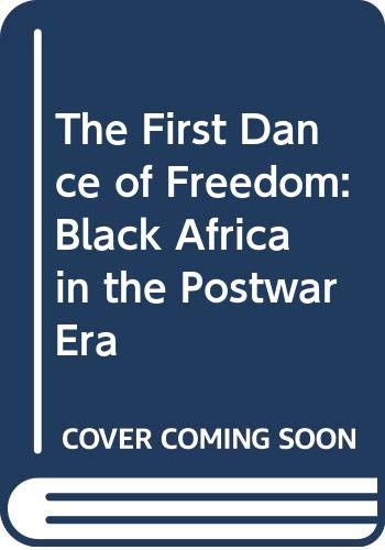 9780064356589: The First Dance of Freedom: Black Africa in the Postwar Era