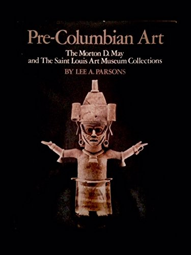 Pre-Columbian Art: The Morton D. May and St. Louis Art Museum Collections
