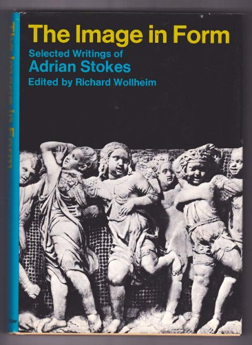 9780064385404: The image in form;: Selected writings of Adrian Stokes (Icon editions, IN-28)