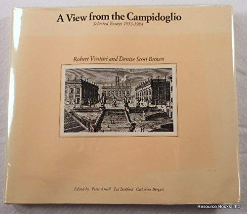 A VIEW FROM THE CAMPIDDOGLIO SELECTED ESSAYS 1953-1984: VENTURI ROBERT BROWN DENISE SCOTT