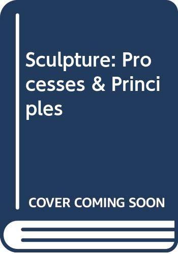 9780064389303: Sculpture: Processes & Principles