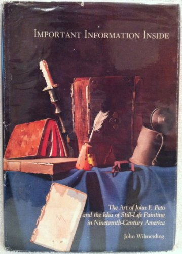 9780064389419: Important Information Inside: The Art of John F. Peto and the Idea of Still-Life Painting in Nineteenth-Century America