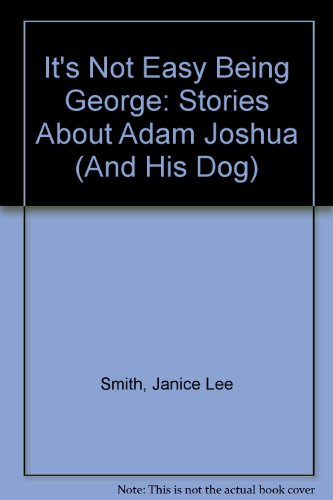 9780064403382: It's Not Easy Being George: Stories About Adam Joshua (And His Dog)