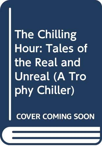 9780064404938: The Chilling Hour: Tales of the Real and Unreal (A Trophy Chiller)