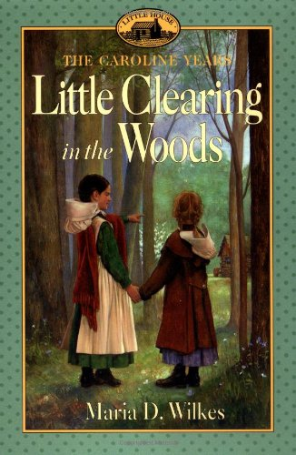 9780064406529: Little Clearing in the Woods (Little House Chapter Books: The Caroline Years)