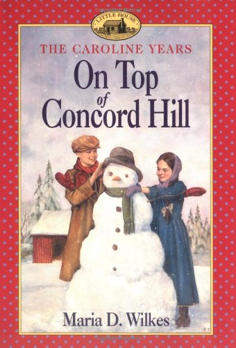 9780064406895: On Top of Concord Hill (Little House Chapter Books: The Caroline Years)