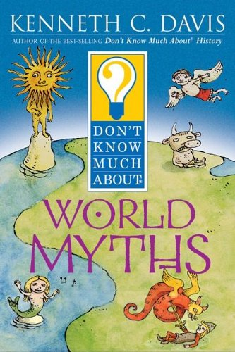 9780064408370: Don't Know Much About World Myths