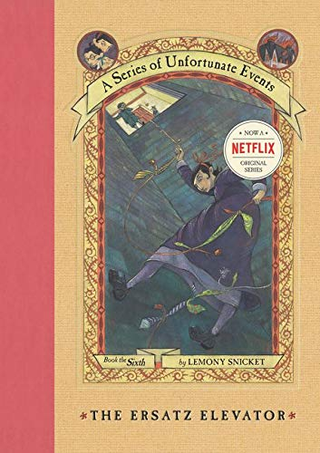 The Ersatz Elevator: A Series of Unfortunate Events - Book 6: Lemony Snicket