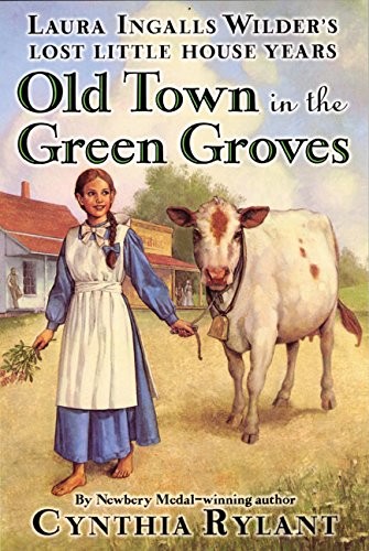 9780064409902: Old Town in the Green Groves : Laura Ingalls Wilder's Lost Little House Years