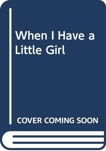 9780064431750: When I Have a Little Girl